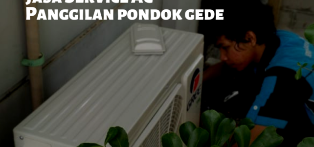 SERVICE AC PONDOK GEDE – INJAYA TEKNIK 081283586040
